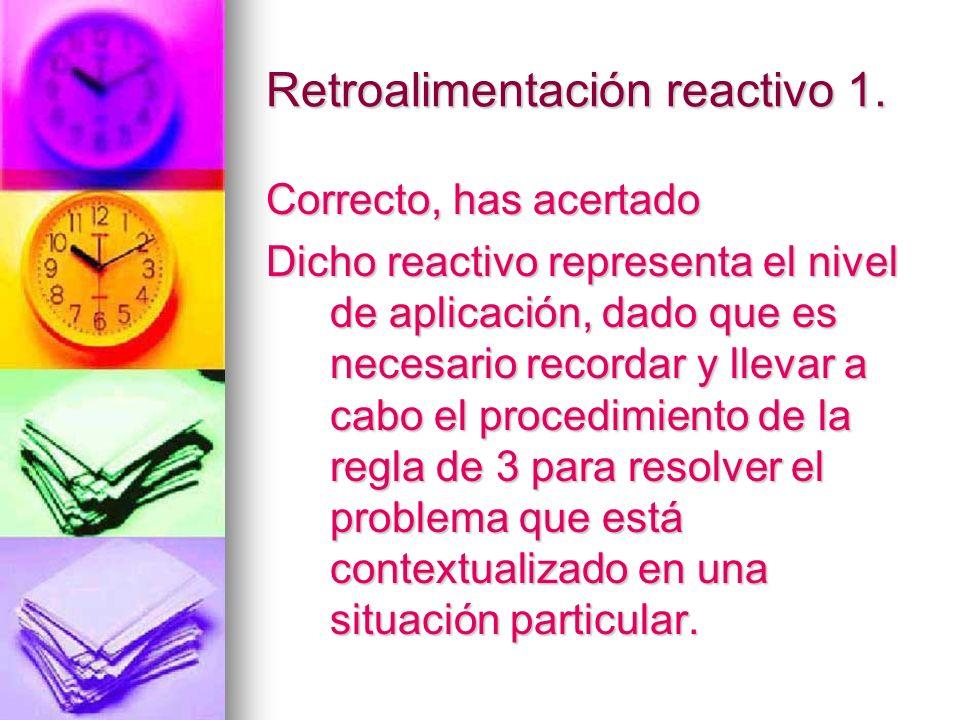 Retroalimentación reactivo 1. Correcto, has acertado Dicho reactivo representa el nivel de aplicación, dado que es necesario recordar y llevar a cabo