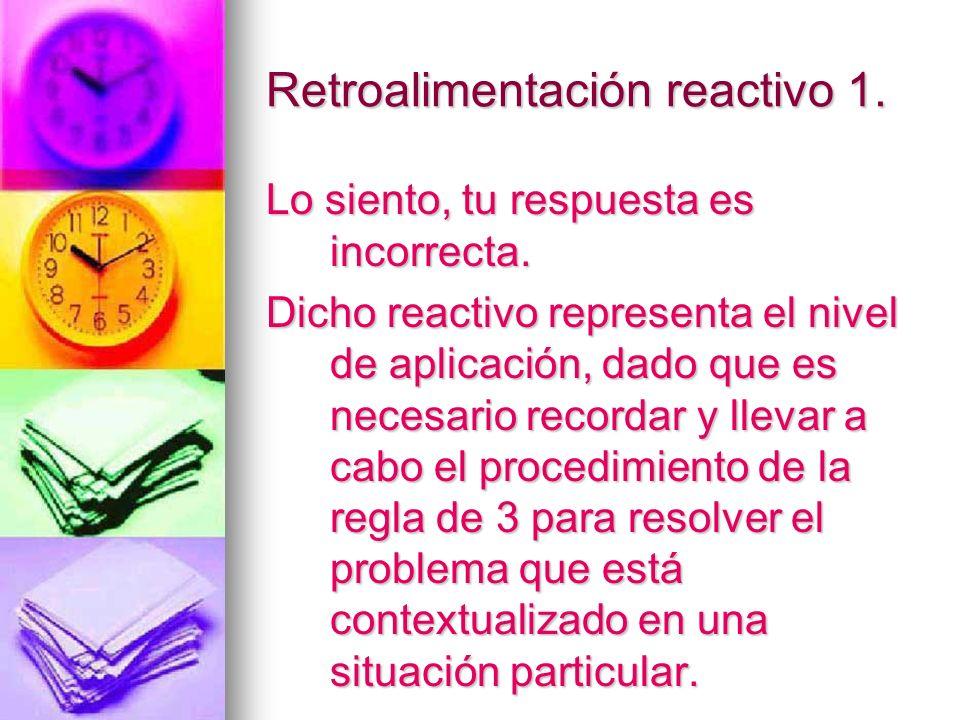 Retroalimentación reactivo 1. Lo siento, tu respuesta es incorrecta. Dicho reactivo representa el nivel de aplicación, dado que es necesario recordar