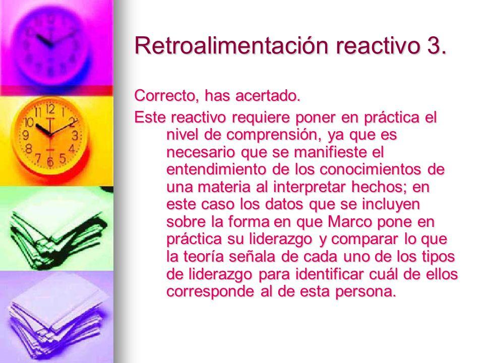 Retroalimentación reactivo 3. Correcto, has acertado. Este reactivo requiere poner en práctica el nivel de comprensión, ya que es necesario que se man
