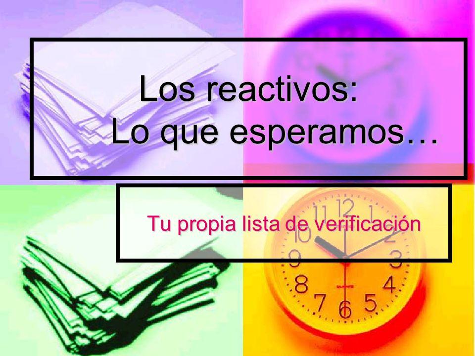 Los reactivos: Lo que esperamos… Tu propia lista de verificación