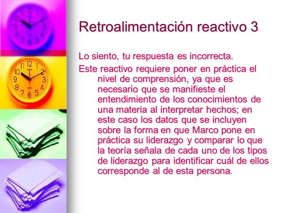 Retroalimentación reactivo 3 Lo siento, tu respuesta es incorrecta. Este reactivo requiere poner en práctica el nivel de comprensión, ya que es necesa
