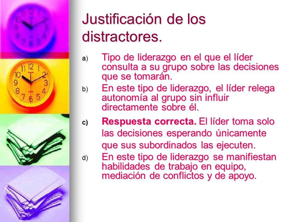 Justificación de los distractores. a) Tipo de liderazgo en el que el líder consulta a su grupo sobre las decisiones que se tomarán. b) En este tipo de