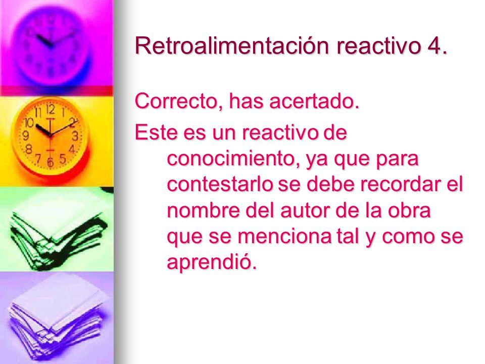 Retroalimentación reactivo 4. Correcto, has acertado. Este es un reactivo de conocimiento, ya que para contestarlo se debe recordar el nombre del auto