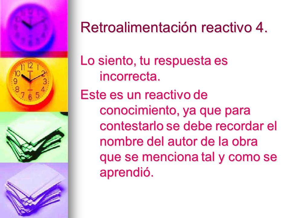 Retroalimentación reactivo 4. Lo siento, tu respuesta es incorrecta. Este es un reactivo de conocimiento, ya que para contestarlo se debe recordar el