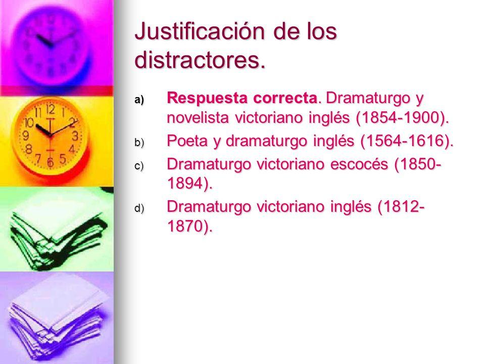 Justificación de los distractores. a) Respuesta correcta. Dramaturgo y novelista victoriano inglés (1854-1900). b) Poeta y dramaturgo inglés (1564-161