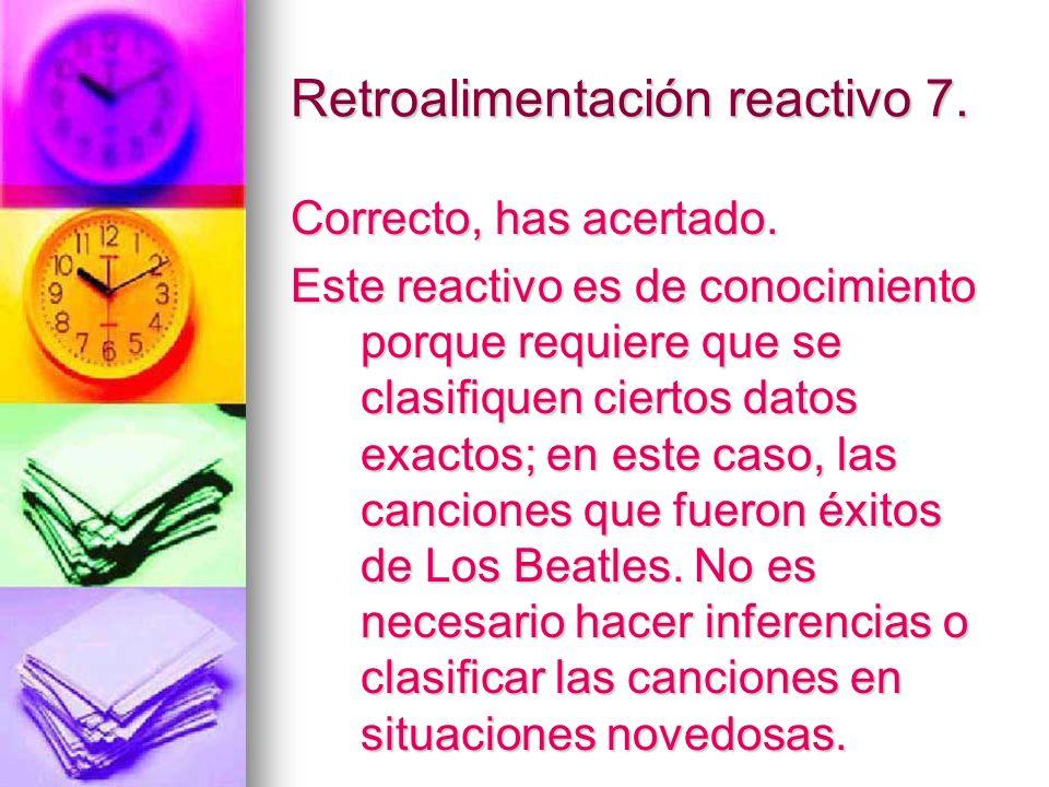 Retroalimentación reactivo 7. Correcto, has acertado. Este reactivo es de conocimiento porque requiere que se clasifiquen ciertos datos exactos; en es