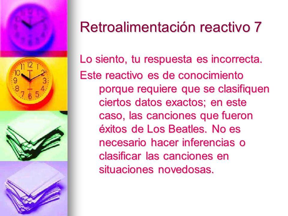 Retroalimentación reactivo 7 Lo siento, tu respuesta es incorrecta. Este reactivo es de conocimiento porque requiere que se clasifiquen ciertos datos