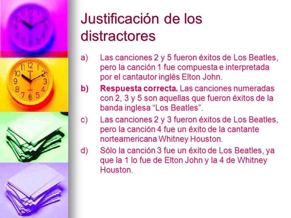 Justificación de los distractores a)Las canciones 2 y 5 fueron éxitos de Los Beatles, pero la canción 1 fue compuesta e interpretada por el cantautor