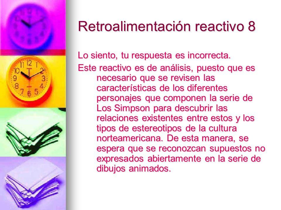 Retroalimentación reactivo 8 Lo siento, tu respuesta es incorrecta. Este reactivo es de análisis, puesto que es necesario que se revisen las caracterí