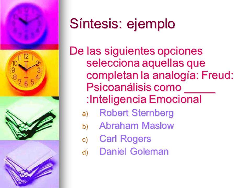 Síntesis: ejemplo De las siguientes opciones selecciona aquellas que completan la analogía: Freud: Psicoanálisis como _____ :Inteligencia Emocional a)