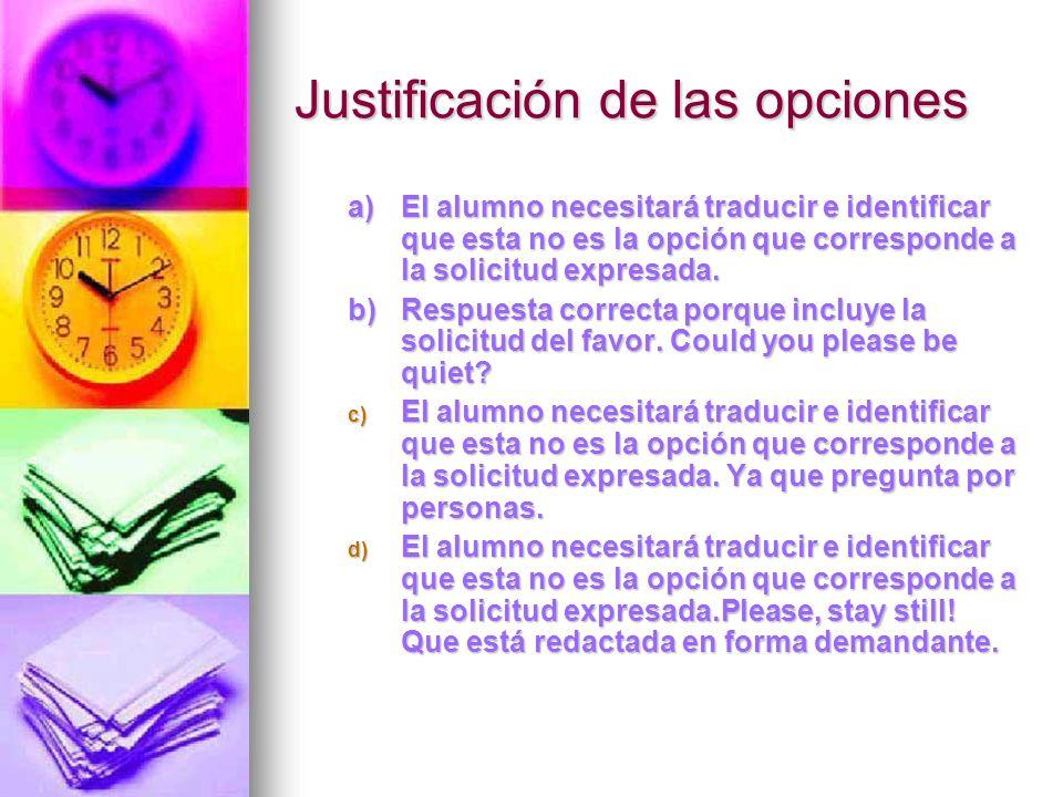 Justificación de las opciones a)El alumno necesitará traducir e identificar que esta no es la opción que corresponde a la solicitud expresada. b)Respu