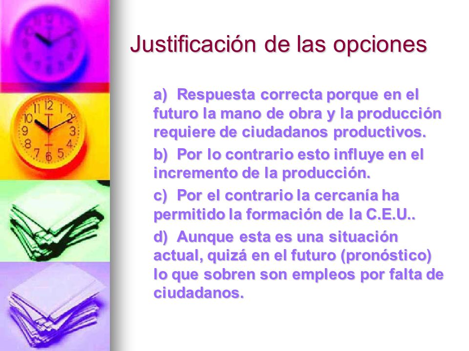 Justificación de las opciones a)Respuesta correcta porque en el futuro la mano de obra y la producción requiere de ciudadanos productivos. b)Por lo co
