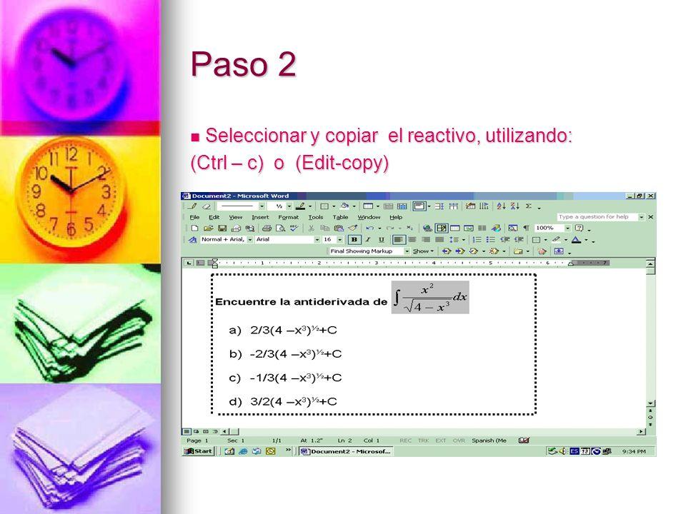 Paso 2 Seleccionar y copiar el reactivo, utilizando: Seleccionar y copiar el reactivo, utilizando: (Ctrl – c) o (Edit-copy)
