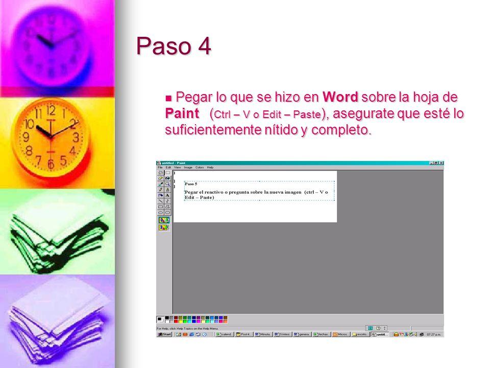 Paso 4 Pegar lo que se hizo en Word sobre la hoja de Paint ( Ctrl – V o Edit – Paste ), asegurate que esté lo suficientemente nítido y completo. Pegar