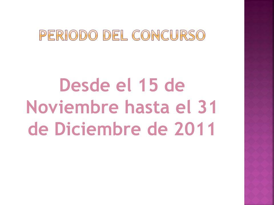 Desde el 15 de Noviembre hasta el 31 de Diciembre de 2011