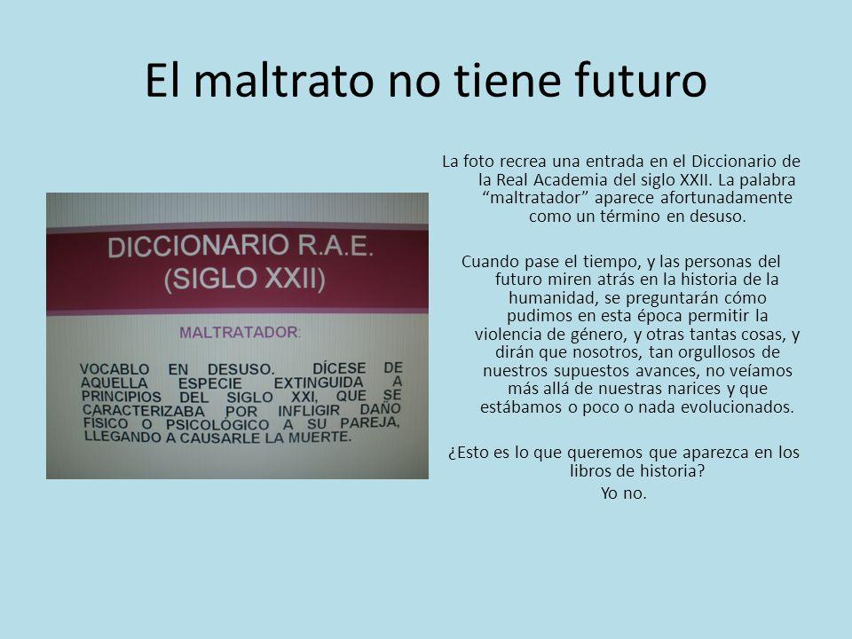 El maltrato no tiene futuro La foto recrea una entrada en el Diccionario de la Real Academia del siglo XXII.