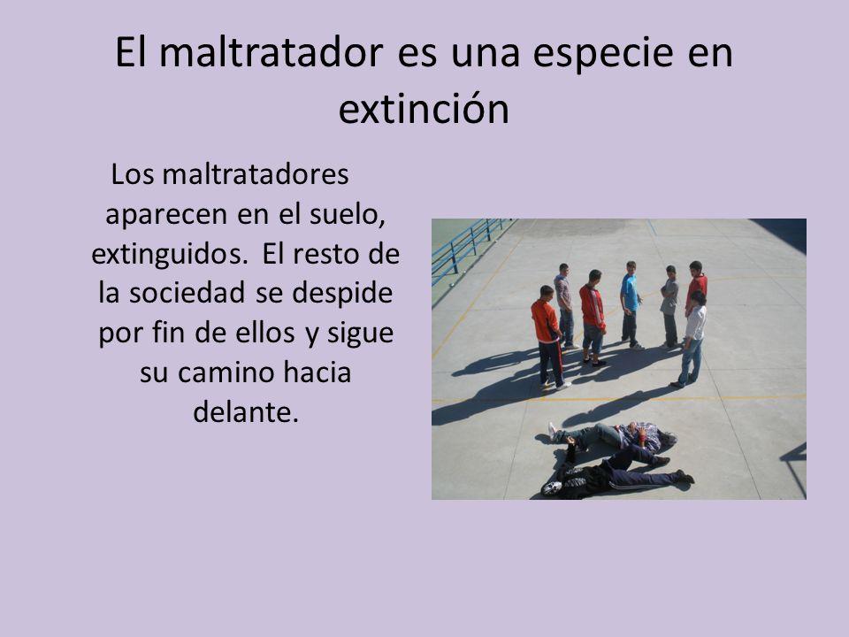 El maltratador es una especie en extinción Los maltratadores aparecen en el suelo, extinguidos.