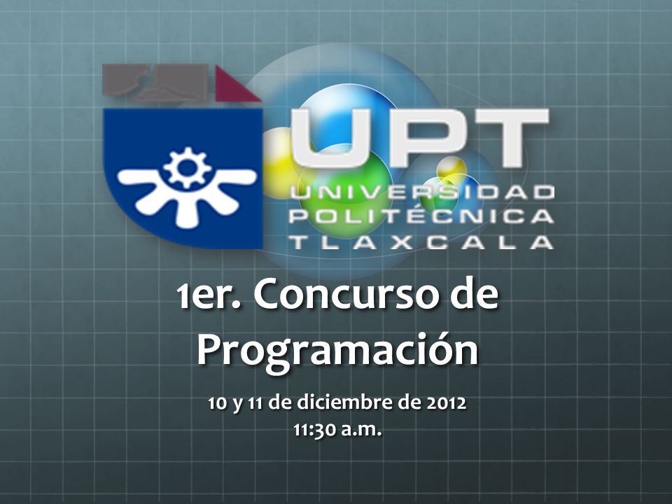 1er. Concurso de Programación 10 y 11 de diciembre de 2012 11:30 a.m.