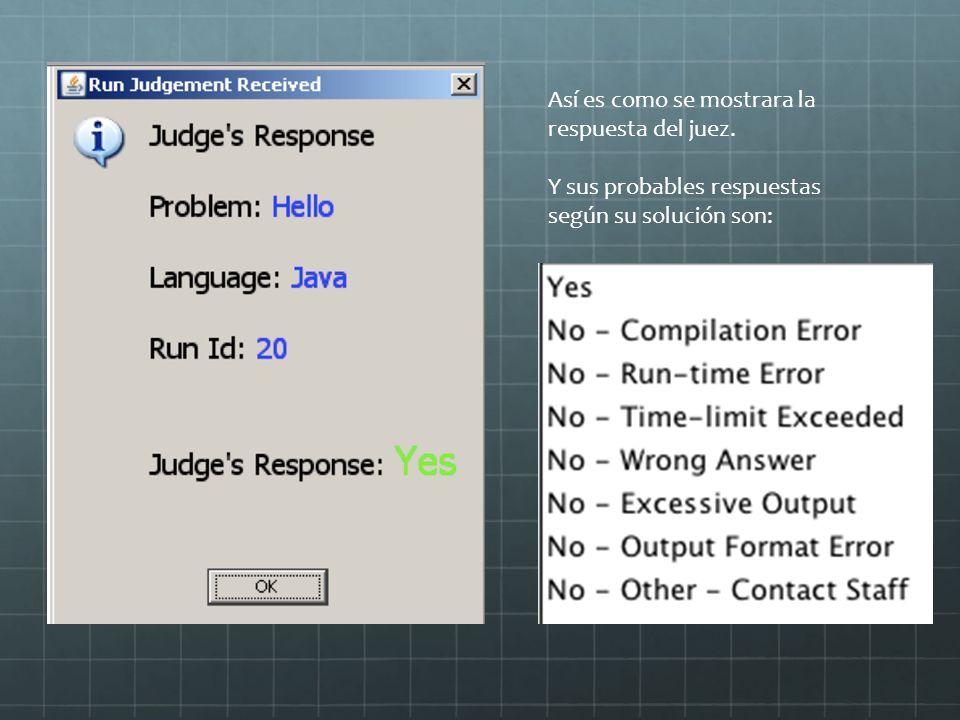 Así es como se mostrara la respuesta del juez. Y sus probables respuestas según su solución son:
