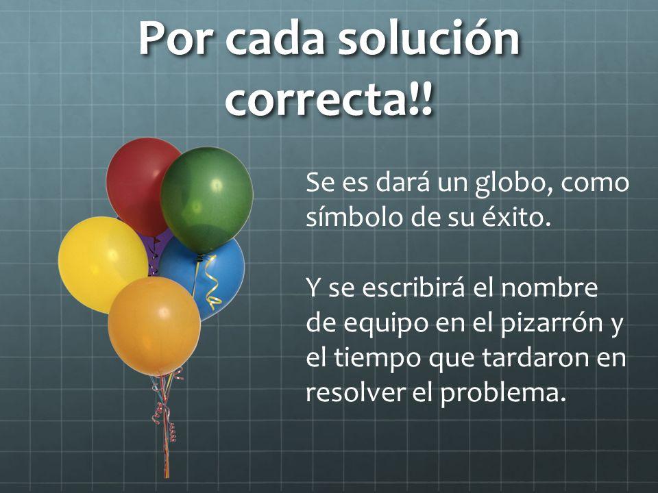 Por cada solución correcta!. Se es dará un globo, como símbolo de su éxito.