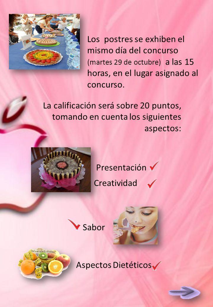 La calificación será sobre 20 puntos, tomando en cuenta los siguientes aspectos: Presentación Creatividad Sabor Aspectos Dietéticos Los postres se exhiben el mismo día del concurso (martes 29 de octubre) a las 15 horas, en el lugar asignado al concurso.