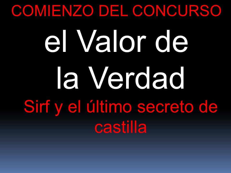 COMIENZO DEL CONCURSO el Valor de la Verdad Sirf y el último secreto de castilla