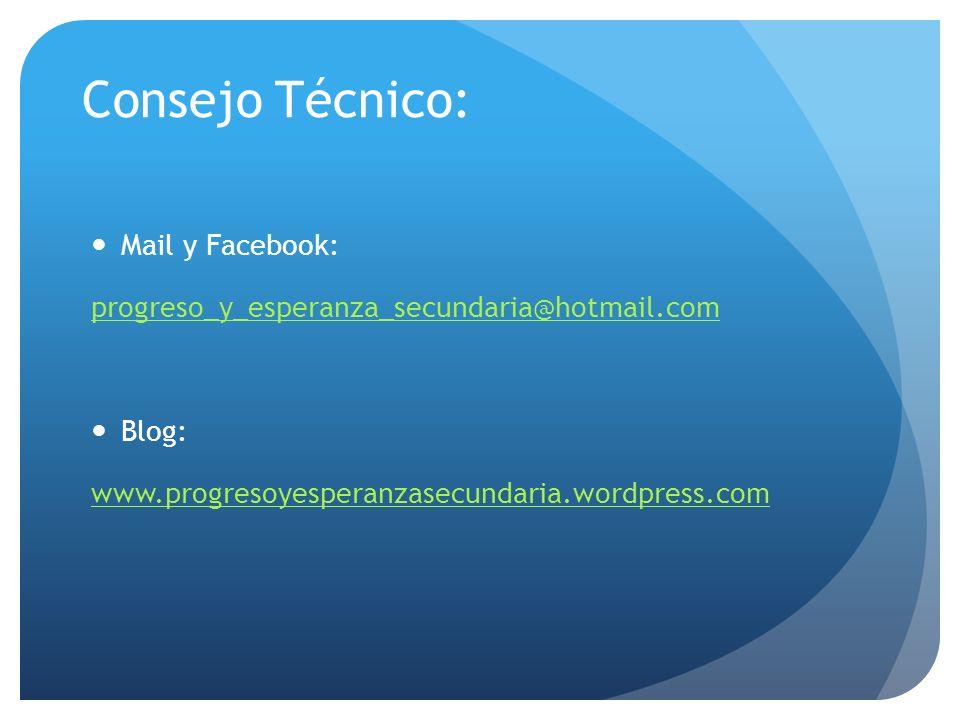 Consejo Técnico: Mail y Facebook: progreso_y_esperanza_secundaria@hotmail.com Blog: www.progresoyesperanzasecundaria.wordpress.com