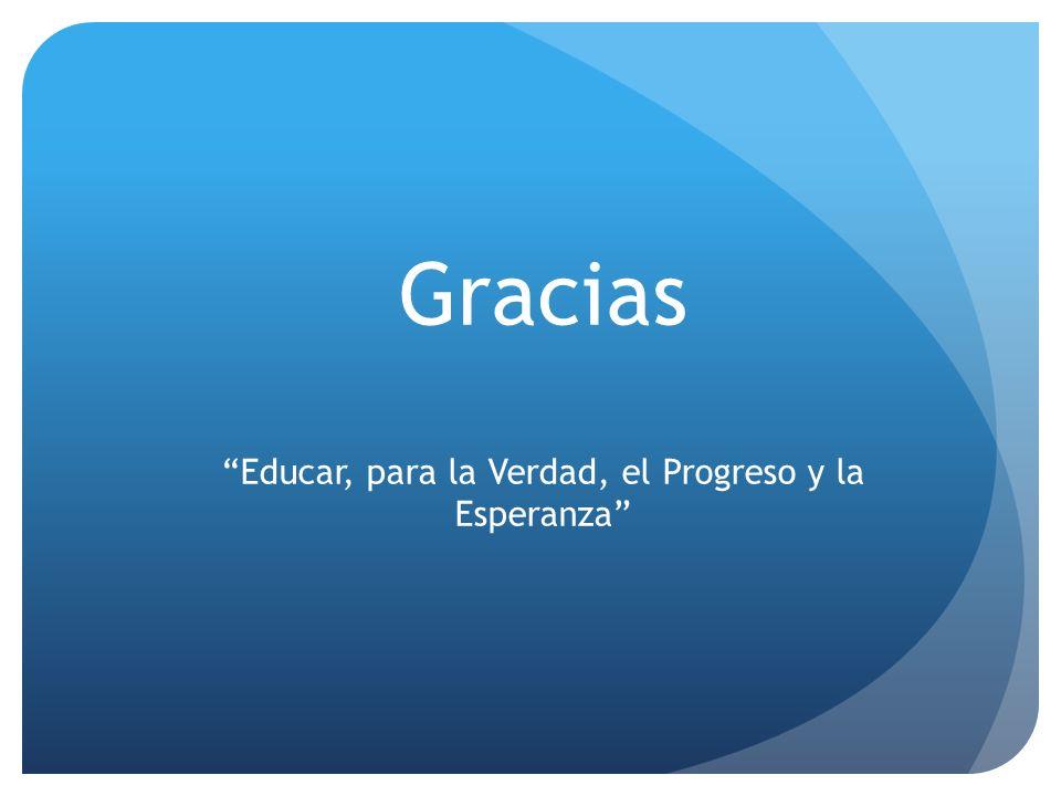 Gracias Educar, para la Verdad, el Progreso y la Esperanza