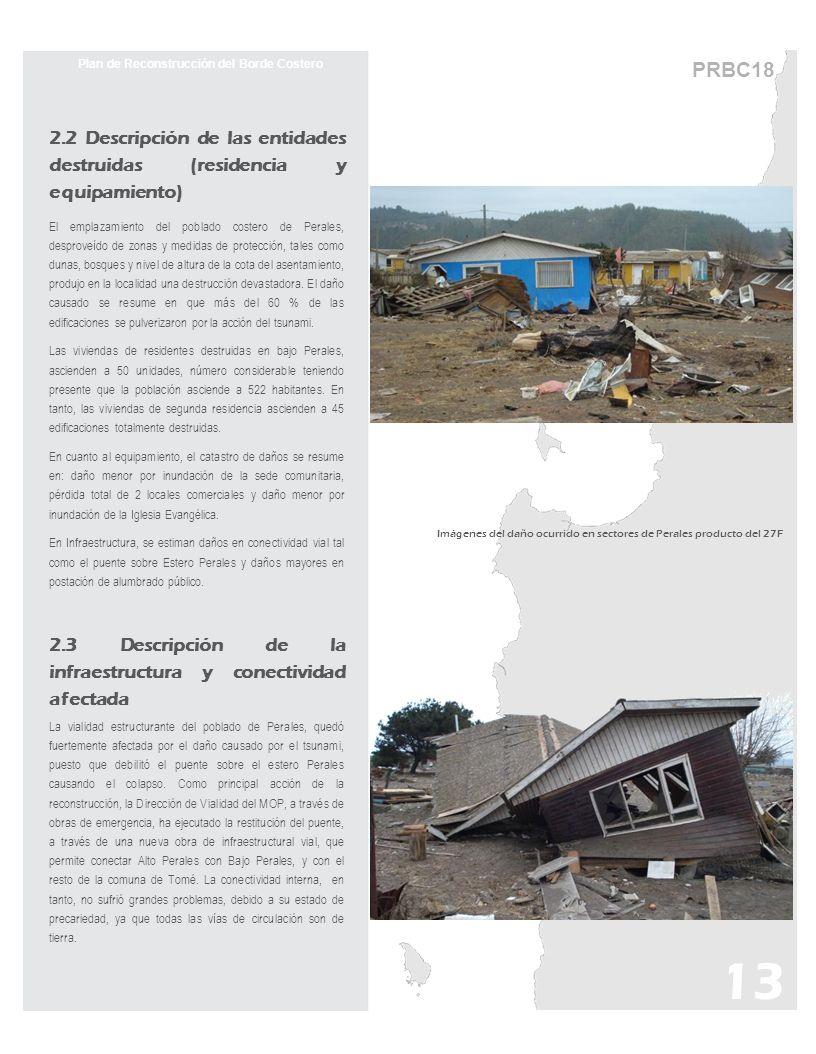 PRBC18 Plan de Reconstrucción del Borde Costero Imágenes del daño ocurrido en sectores de Perales producto del 27F 2.2 Descripción de las entidades de