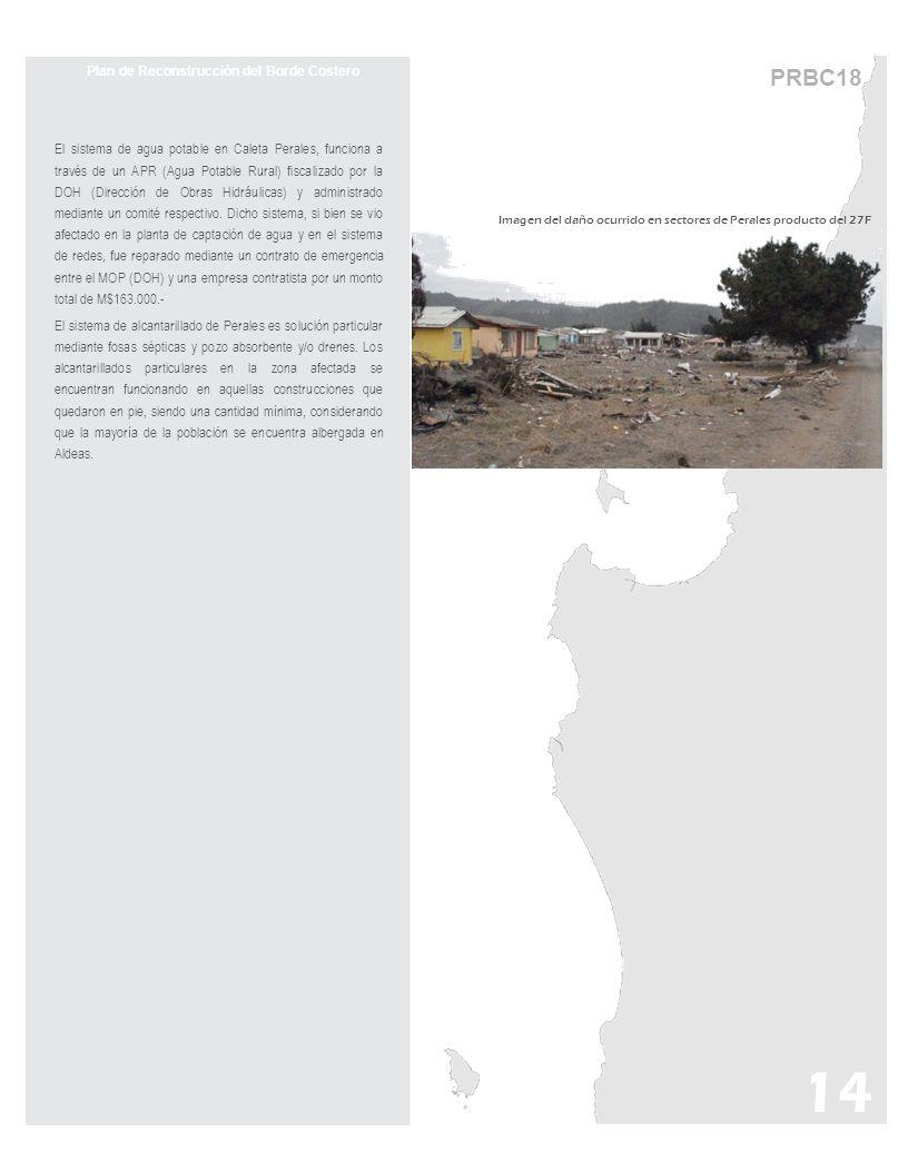 PRBC18 Plan de Reconstrucción del Borde Costero El sistema de agua potable en Caleta Perales, funciona a través de un APR (Agua Potable Rural) fiscali