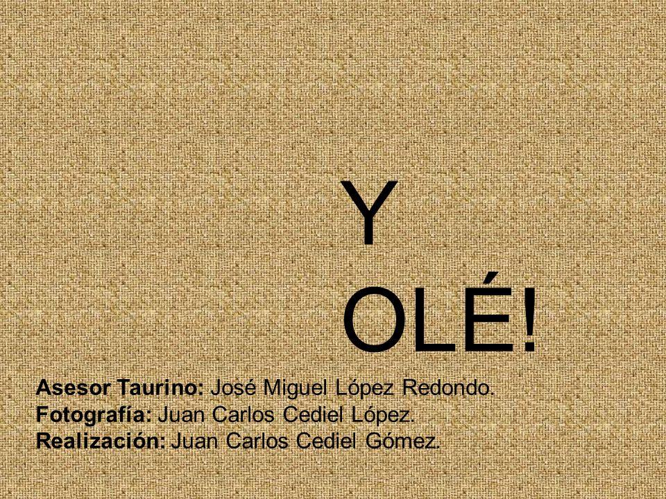 Y OLÉ! Asesor Taurino: José Miguel López Redondo. Fotografía: Juan Carlos Cediel López. Realización: Juan Carlos Cediel Gómez.