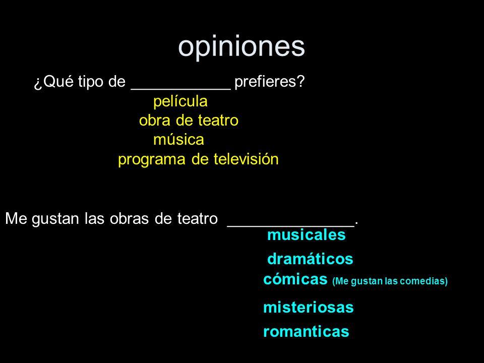 opiniones ¿Qué tipo de ___________ prefieres? película obra de teatro música programa de televisión Me gustan las obras de teatro ______________. musi