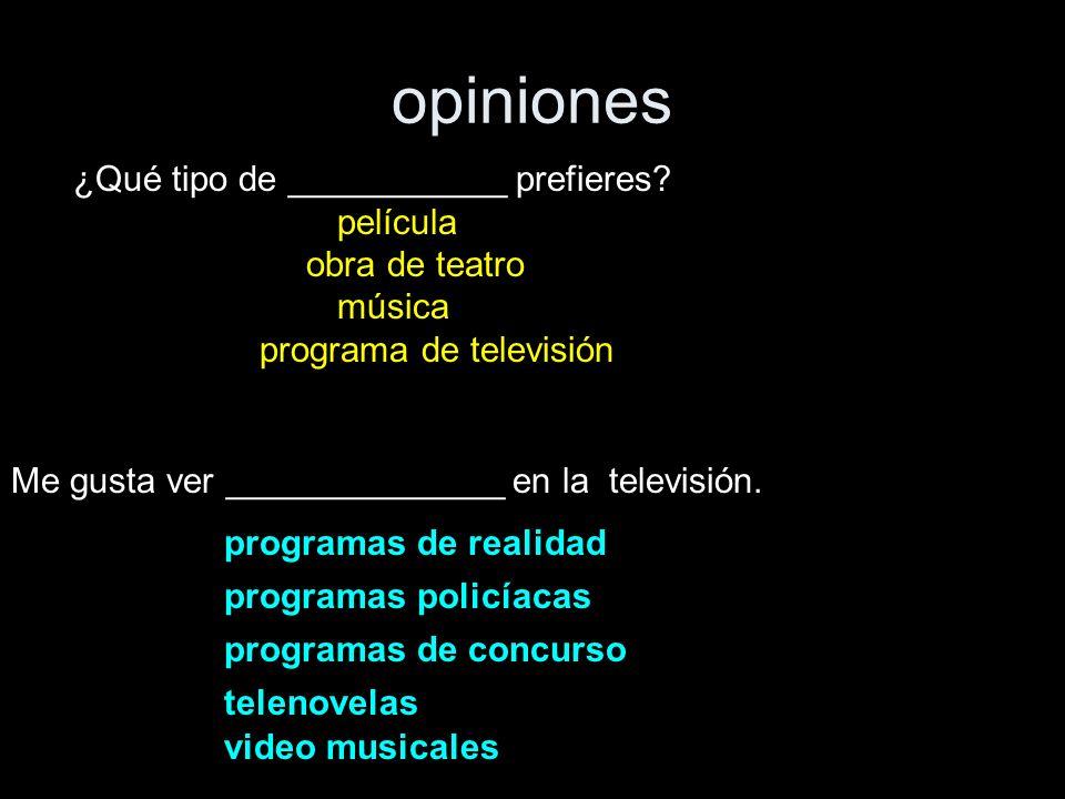 opiniones ¿Qué tipo de ___________ prefieres? película obra de teatro música programa de televisión Me gusta ver ______________ en la televisión. prog