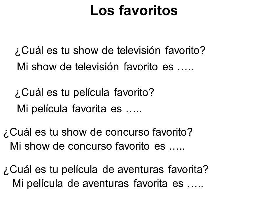 Los favoritos ¿Cuál es tu show de televisión favorito? Mi show de televisión favorito es ….. ¿Cuál es tu película favorito? Mi película favorita es ….