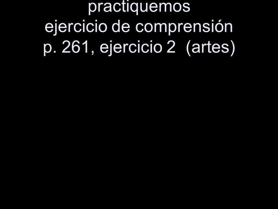 practiquemos ejercicio de comprensión p. 261, ejercicio 2 (artes)