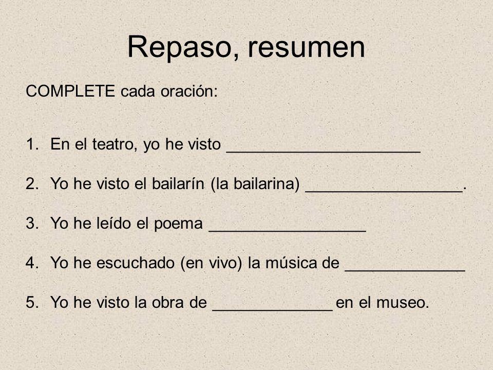 Repaso, resumen COMPLETE cada oración: 1.En el teatro, yo he visto _____________________ 2.Yo he visto el bailarín (la bailarina) _________________. 3