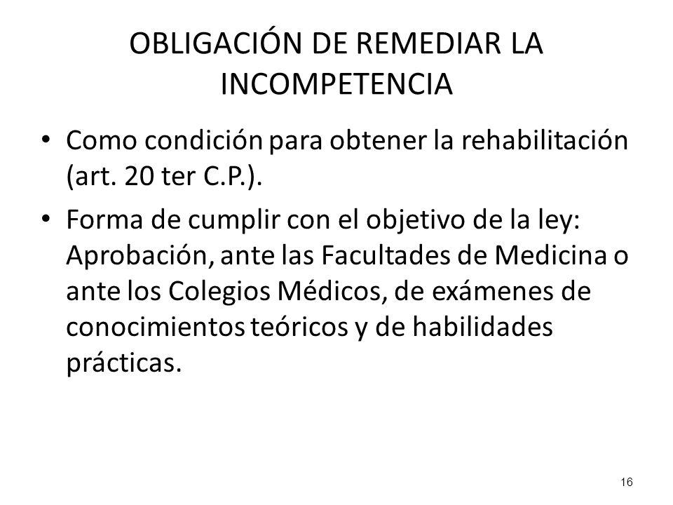 16 OBLIGACIÓN DE REMEDIAR LA INCOMPETENCIA Como condición para obtener la rehabilitación (art. 20 ter C.P.). Forma de cumplir con el objetivo de la le