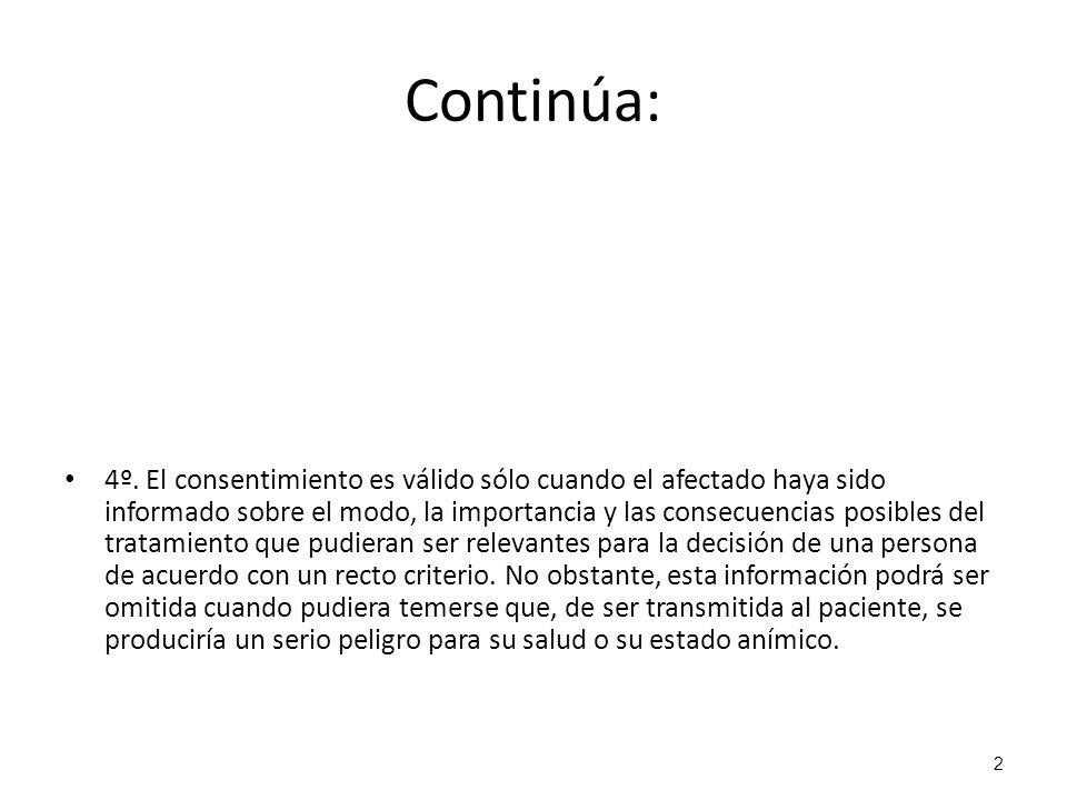 2 Continúa: 4º. El consentimiento es válido sólo cuando el afectado haya sido informado sobre el modo, la importancia y las consecuencias posibles del