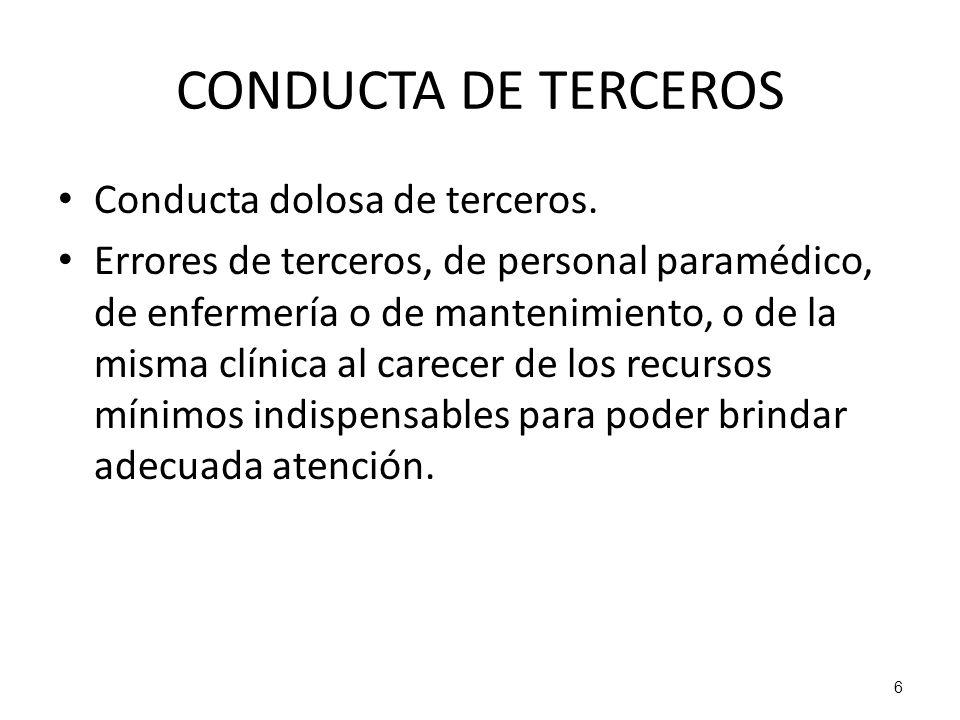 6 CONDUCTA DE TERCEROS Conducta dolosa de terceros. Errores de terceros, de personal paramédico, de enfermería o de mantenimiento, o de la misma clíni
