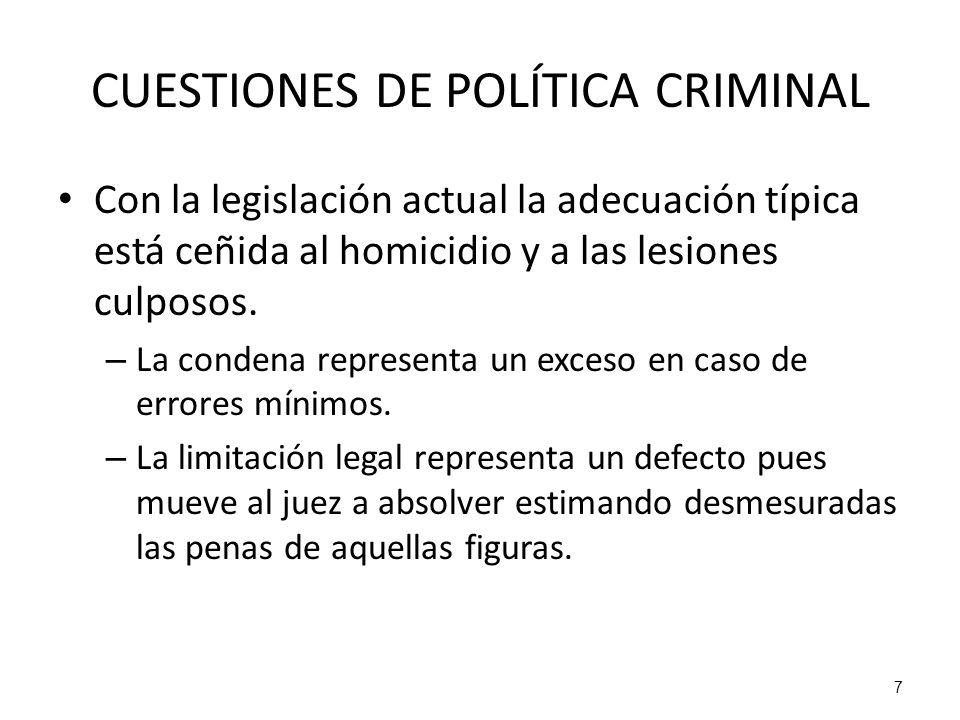 7 CUESTIONES DE POLÍTICA CRIMINAL Con la legislación actual la adecuación típica está ceñida al homicidio y a las lesiones culposos. – La condena repr