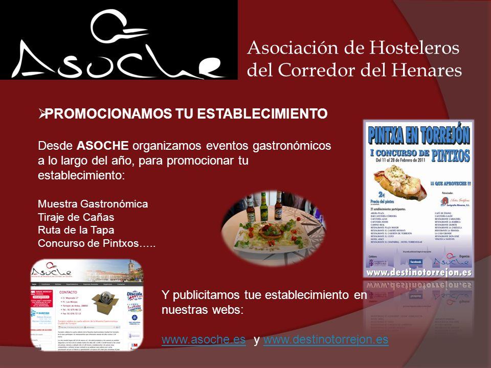 Asociación de Hosteleros del Corredor del Henares PROMOCIONAMOS TU ESTABLECIMIENTO Desde ASOCHE organizamos eventos gastronómicos a lo largo del año,