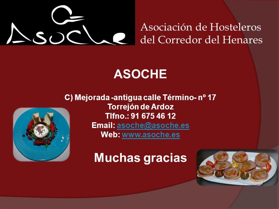 Asociación de Hosteleros del Corredor del Henares ASOCHE C) Mejorada -antigua calle Término- nº 17 Torrejón de Ardoz Tlfno.: 91 675 46 12 Email: asoch