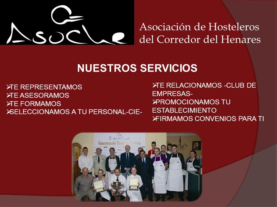 Asociación de Hosteleros del Corredor del Henares NUESTROS SERVICIOS TE REPRESENTAMOS TE ASESORAMOS TE FORMAMOS SELECCIONAMOS A TU PERSONAL-CIE- TE RE