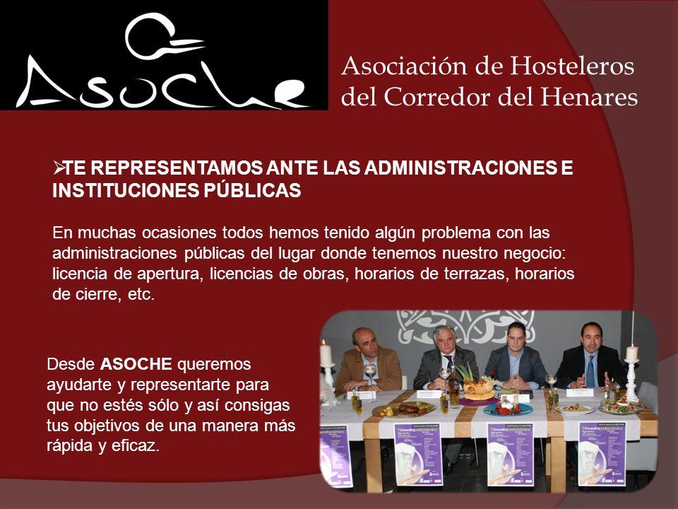 Asociación de Hosteleros del Corredor del Henares TE REPRESENTAMOS ANTE LAS ADMINISTRACIONES E INSTITUCIONES PÚBLICAS En muchas ocasiones todos hemos