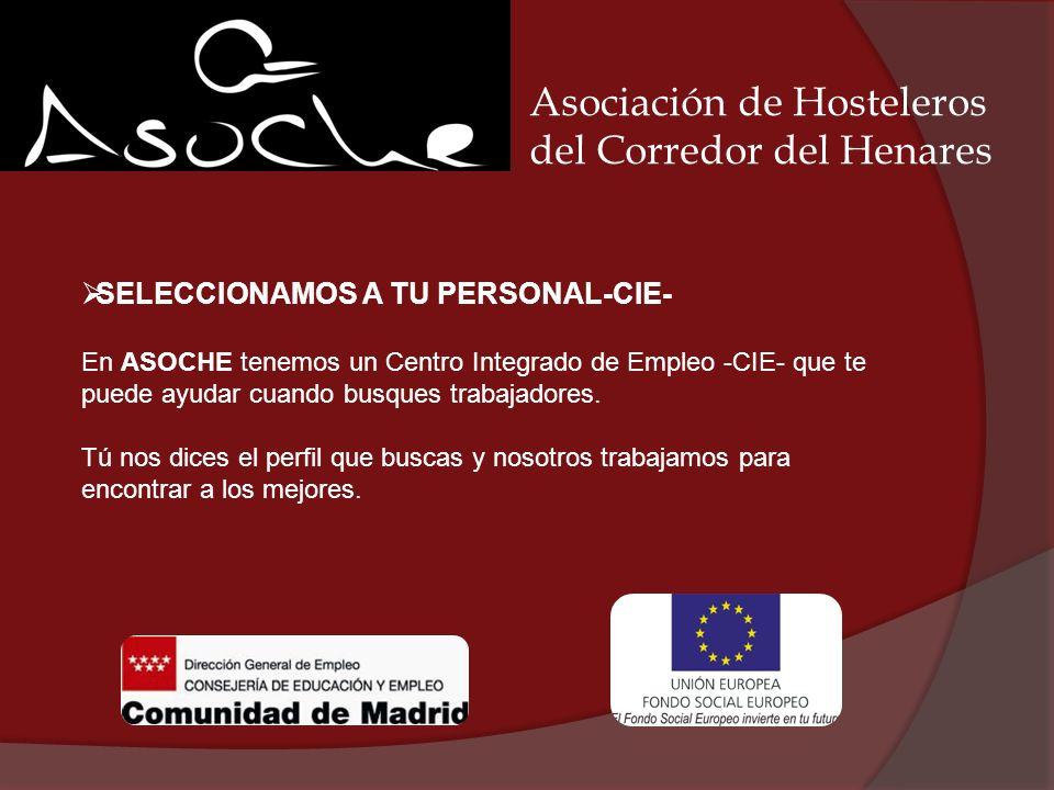 Asociación de Hosteleros del Corredor del Henares SELECCIONAMOS A TU PERSONAL-CIE- En ASOCHE tenemos un Centro Integrado de Empleo -CIE- que te puede ayudar cuando busques trabajadores.