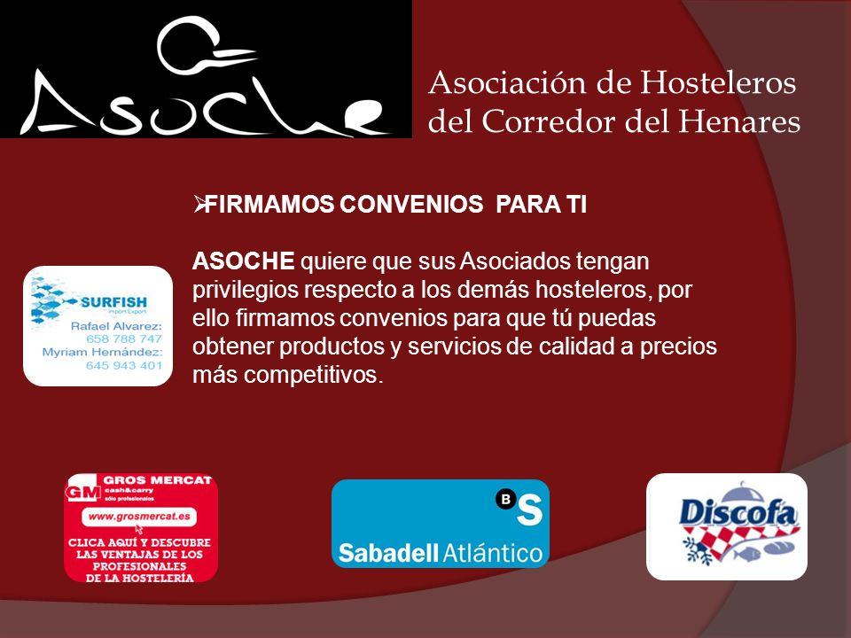 Asociación de Hosteleros del Corredor del Henares FIRMAMOS CONVENIOS PARA TI ASOCHE quiere que sus Asociados tengan privilegios respecto a los demás h