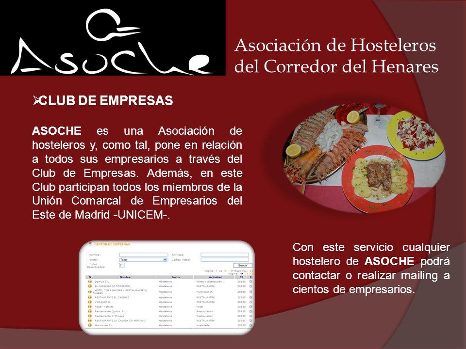 Asociación de Hosteleros del Corredor del Henares CLUB DE EMPRESAS ASOCHE es una Asociación de hosteleros y, como tal, pone en relación a todos sus em