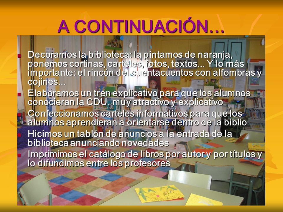 A CONTINUACIÓN… Decoramos la biblioteca: la pintamos de naranja, ponemos cortinas, carteles, fotos, textos...