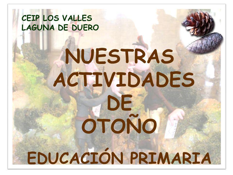 Álbum de fotografías por sala1 NUESTRAS ACTIVIDADES DE OTOÑO EDUCACIÓN PRIMARIA CEIP LOS VALLES LAGUNA DE DUERO