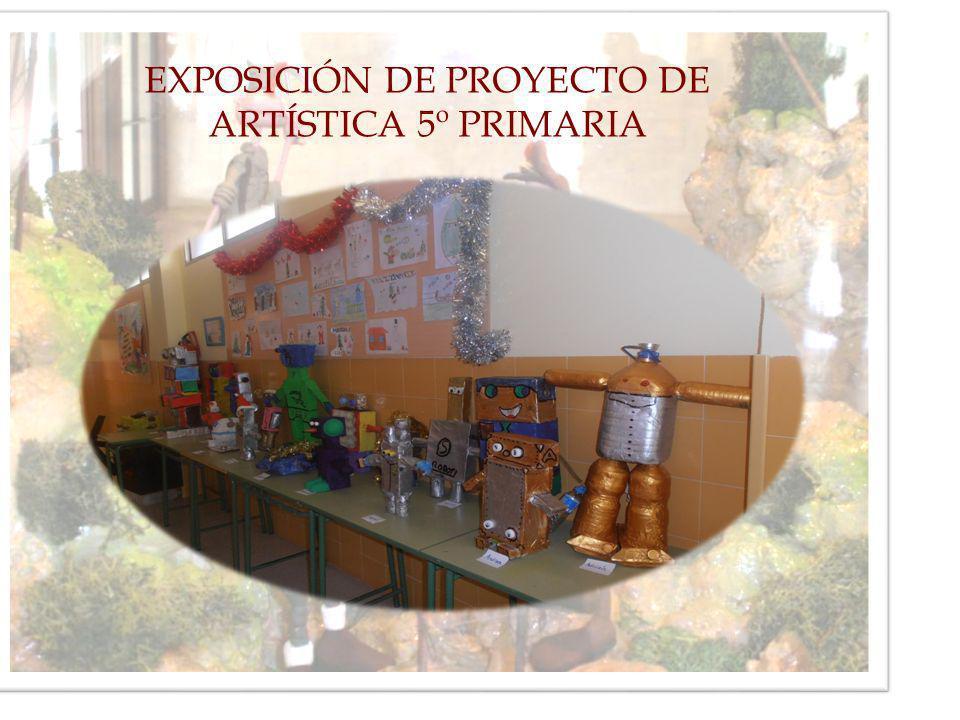 EXPOSICIÓN DE PROYECTO DE ARTÍSTICA 5º PRIMARIA